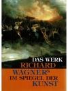 Das Werk Richard Wagners im Spiegel der Kunst