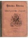 Historisches Bilderbuch für die schweizerische Jugend