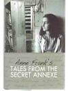 Anne Franks tales from the secret Annexe