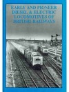 Early and Pioneer Diesel & Electric Locomotives of British Railways