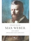 Max Weber - Ein Leben zwischen den Epochen